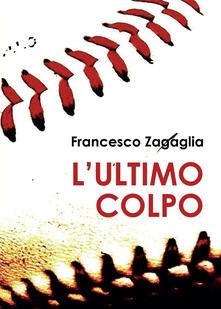 L' ultimo colpo - Francesco Zagaglia - copertina