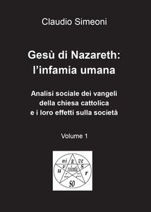 Libro Gesù di Nazareth: l'infamia umana. Vol. 1 Claudio Simeoni