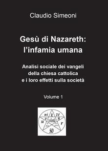Gesù di Nazareth: l'infamia umana. Vol. 1 - Claudio Simeoni - copertina