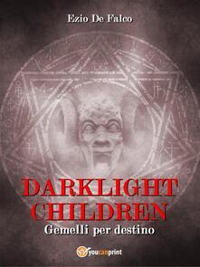 Gemelli per destino. Darklight children - Ezio De Falco - ebook