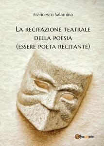 La recitazione teatrale della poesia (essere poeta recitante)