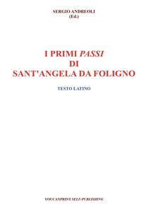 I primi passi di Sant'Angela Da Foligno. Testo latino a fronte