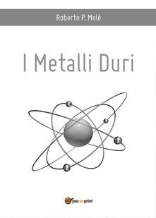 I metalli duri - Roberto P. Molé - copertina