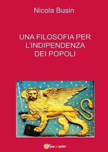 Una filosofia per l'indipendenza dei popoli - Nicola Busin - copertina