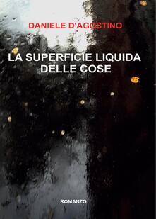 La superficie liquida delle cose - Daniele D'Agostino - copertina