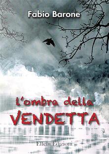 L' ombra della vendetta - Fabio Barone - ebook