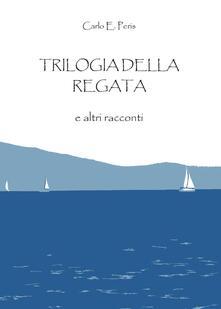 Trilogia della regata e altri racconti - Carlo Enrico Peris - copertina