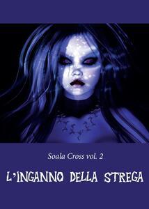 L' inganno della strega. Soala Cross. Vol. 2
