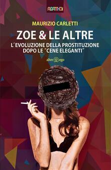 Zoe & le altre. L'evoluzione della prostituzione dopo le «cene eleganti» - Maurizio Carletti - copertina