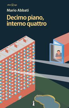 Decimo piano, interno quattro - Mario Abbati - copertina