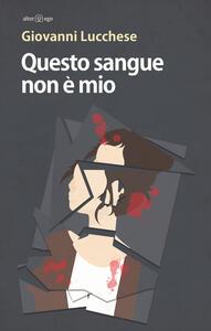Questo sangue non è mio - Giovanni Lucchese - copertina