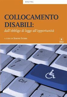 Collocamento disabili: dall'obbligo di legge all'opportunità - Aa.Vv. - ebook