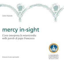 Mercy in-sight. L'arte interpreta la misericordia nelle parole di papa Francesco. Ediz. illustrata - Cecilia De Carli,Elena Di Raddo,Enzo Viscardi - ebook
