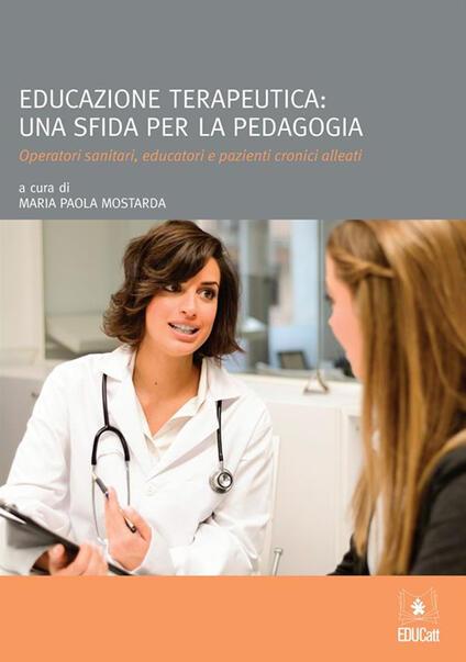 Educazione terapeutica: una sfida per la pedagogia - Maria Paola Mostarda - ebook
