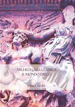 Archeologia classica. Il mondo greco. Produzione architettonica e figurativa dal X al I sec. a.C.