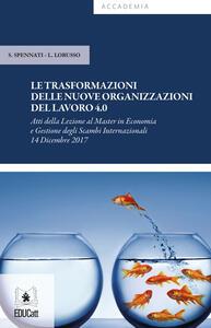 Le trasformazioni delle nuove organizzazioni del lavoro 4.0. Atti della Lezione (Milano, 14 dicembre 2017)