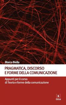 Pragmatica, discorso e forme della comunicazione. Appunti per il corso di Teoria e forme della comunicazione - Marco Biella - ebook