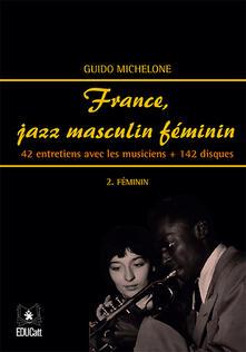 France, jazz masculin féminin. Vol. 2: Féminin. 42 entretiens avec les musiciens + 142 disques. - Guido Michelone - copertina