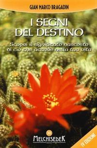 I I segni del destino. Scopri il significato nascosto di ciò che accade nella tua vita - Bragadin Gian Marco - wuz.it