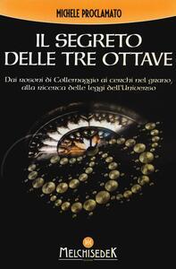 Il segreto delle tre ottave dai rosoni di Collemaggio ai cerchi nel grano alla ricerca delle leggi dell'universo - Michele Proclamato - copertina