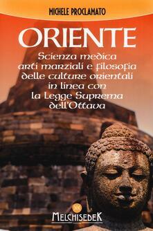 Oriente. Scienza medica, arti marziali e la filosofia delle culture orientali, in linea con la legge suprema dell'ottava - Michele Proclamato - copertina