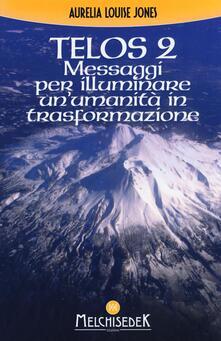Mercatinidinataletorino.it Telos. Vol. 2: Messaggi per illuminare un'umanità in trasformazione. Image