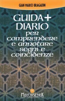 Grandtoureventi.it Guida + diario per comprendere e annotare segni e coincidenze. Gli insegnamenti per creare il nostro destino Image