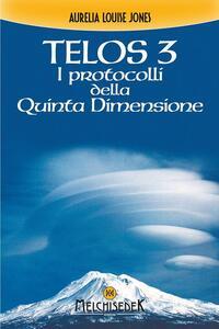 Telos. Vol. 3: I protocolli della quinta dimensione.