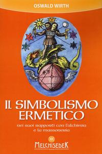 Il Il simbolismo ermetico nei suoi rapporti con l'alchimia e la massoneria - Wirth Oswald - wuz.it
