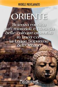 Libro Oriente. Scienza medica, arti marziali e la filosofia delle culture orientali, in linea con la legge divina dell'ottava Michele Proclamato