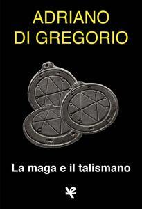 La maga e il talismano - Adriano Di Gregorio - copertina