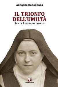 Il trionfo dell'umiltà. Santa Teresa di Lisieux
