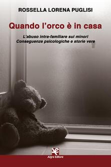 Ilmeglio-delweb.it Quando l'orco è in casa. L'abuso intra-familiare sui minori. Conseguenze psicologiche e storie vere Image