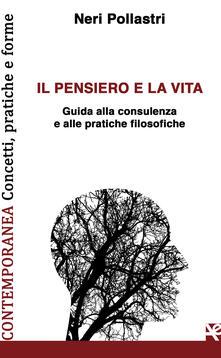 Il pensiero e la vita. Guida alla consulenza e alle pratiche filosofiche.pdf