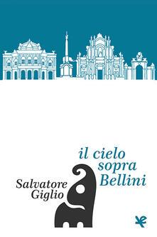 Il cielo sopra Bellini - Salvatore Giglio - Libro - Algra - | IBS