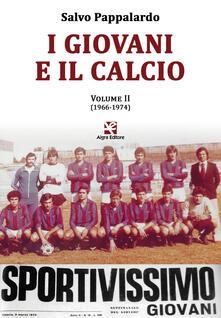 I giovani e il calcio. Vol. 2: (1966-1974). - Salvo Pappalardo - copertina