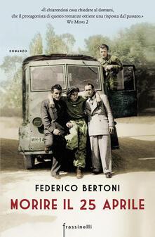 Morire il 25 aprile - Federico Bertoni - copertina