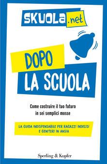Dopo la scuola. Come costruire il tuo futuro in sei semplici mosse - Skuola.net,Daniele Grassucci,Raffaello Masci - ebook