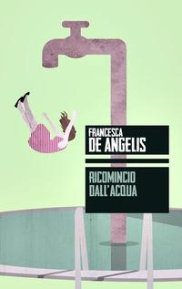 Ricomincio dall'acqua - De Angelis Francesca - wuz.it