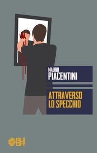 Attraverso lo specchio - Piacentini Mauro - wuz.it