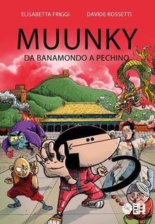 Muunky. Da Banamondo a Pechino - Elisabetta Friggi,Davide Rossetti - copertina