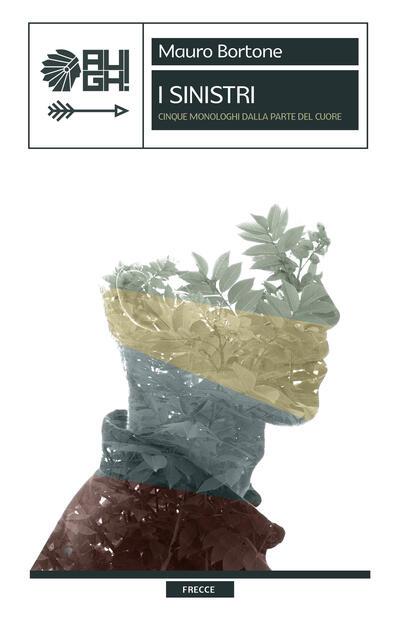 I sinistri. Cinque monologhi dalla parte del cuore - Mauro Bortone - Libro  - Augh! - Frecce | IBS