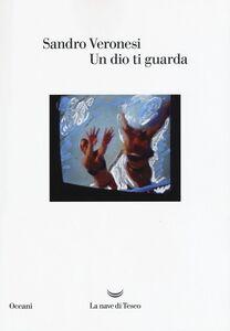 Libro Un dio ti guarda Sandro Veronesi