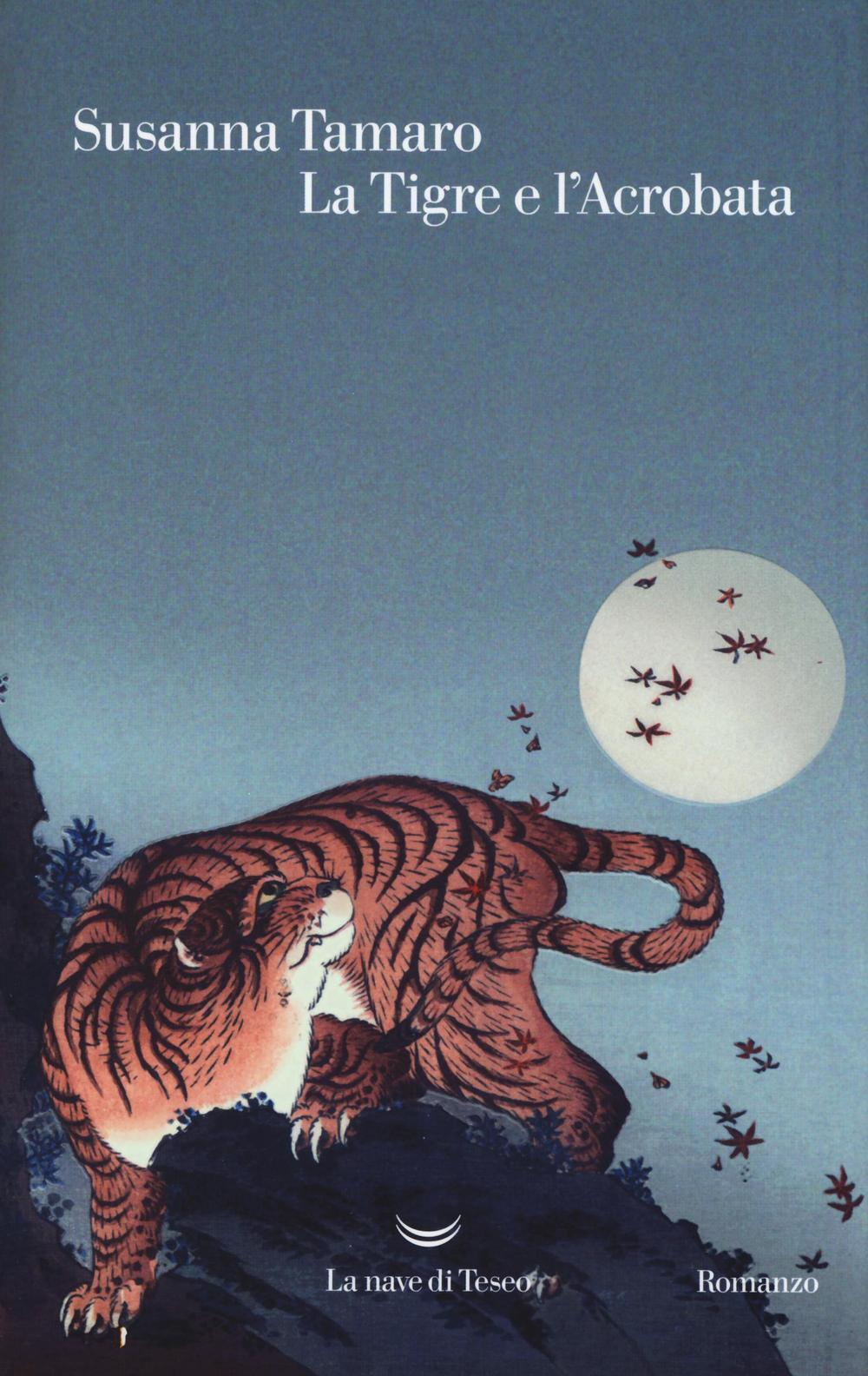 La tigre e l 39 acrobata susanna tamaro libro la nave for Susanna tamaro il tuo sguardo illumina il mondo