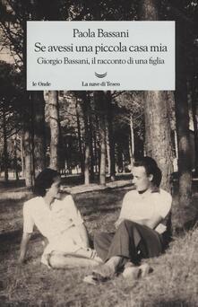 Se avessi una piccola casa mia. Giorgio Bassani, il racconto di una figlia - Paola Bassani - copertina