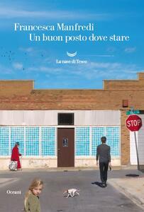 Un buon posto dove stare - Francesca Manfredi - copertina