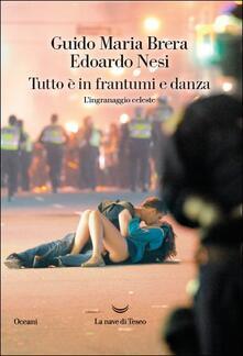 Tutto è in frantumi e danza - Guido Maria Brera,Edoardo Nesi - copertina