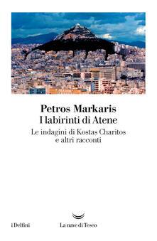 I labirinti di Atene. Le indagini di Kostas Charitos e altri racconti - Petros Markaris,Andrea Di Gregorio - ebook