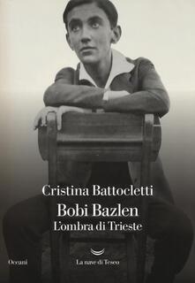 Bobi Bazlen. L'ombra di Trieste - Cristina Battocletti - copertina