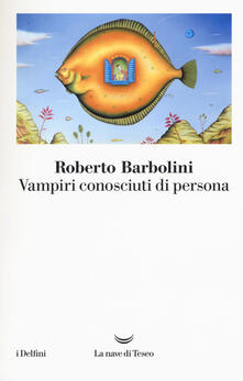 Vampiri conosciuti di persona - Roberto Barbolini - copertina